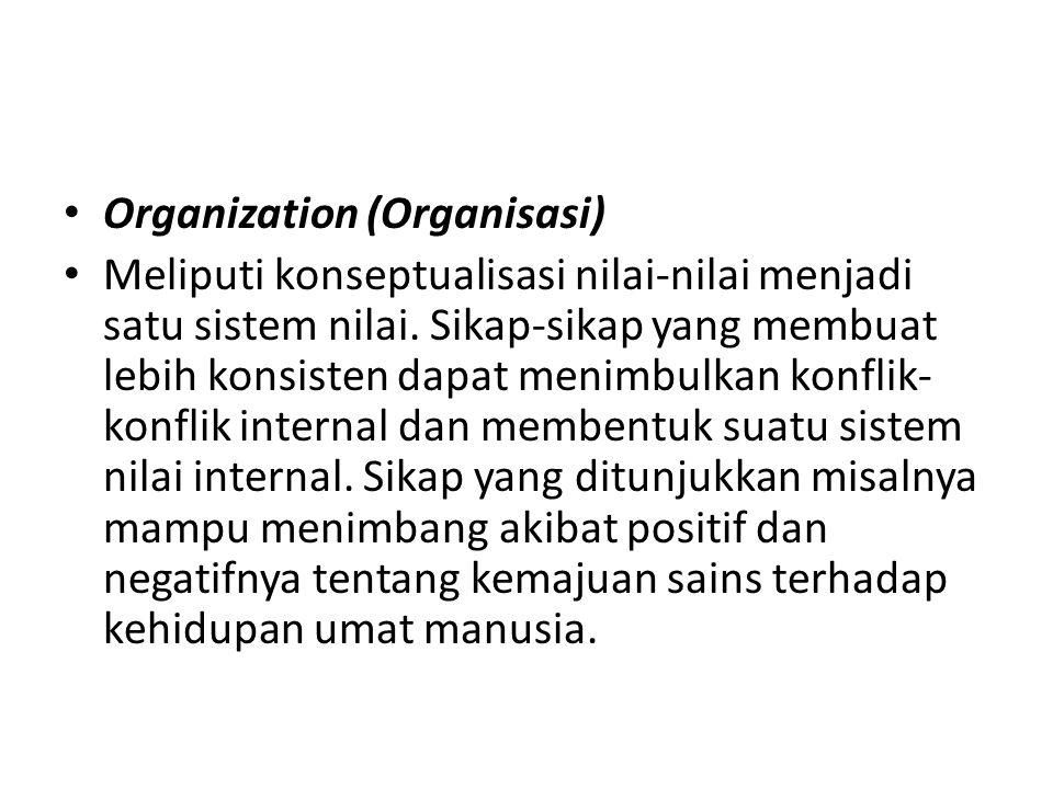 Organization (Organisasi) Meliputi konseptualisasi nilai-nilai menjadi satu sistem nilai. Sikap-sikap yang membuat lebih konsisten dapat menimbulkan k