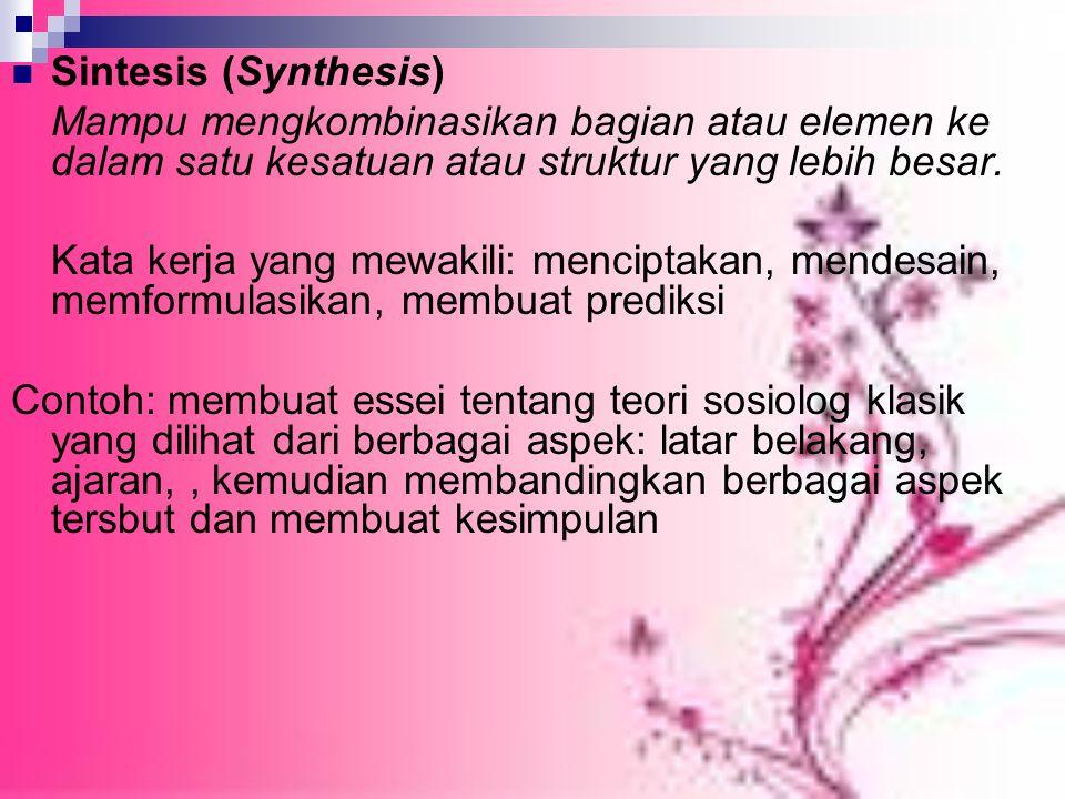 Sintesis (Synthesis) Mampu mengkombinasikan bagian atau elemen ke dalam satu kesatuan atau struktur yang lebih besar.