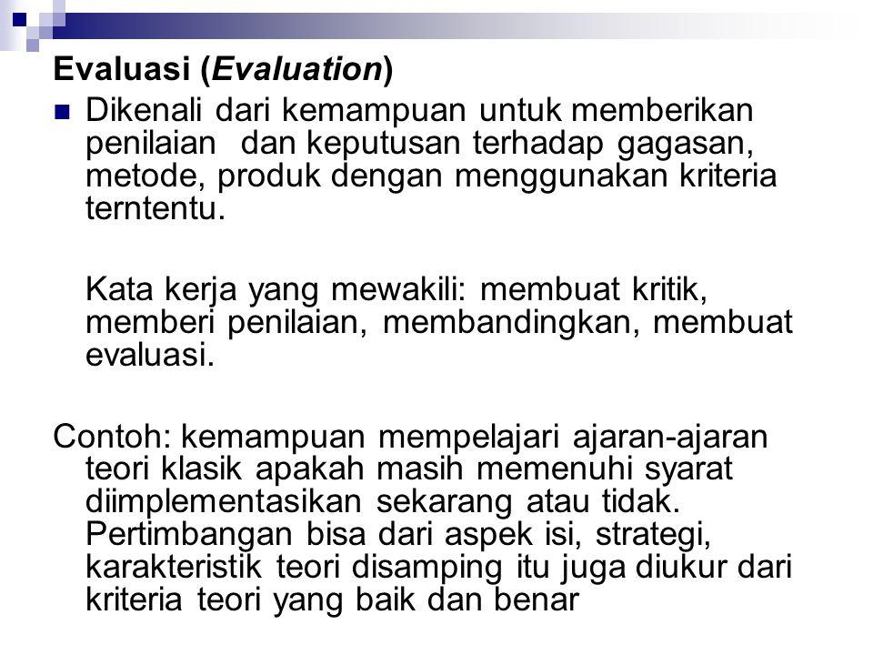 Evaluasi (Evaluation) Dikenali dari kemampuan untuk memberikan penilaian dan keputusan terhadap gagasan, metode, produk dengan menggunakan kriteria terntentu.