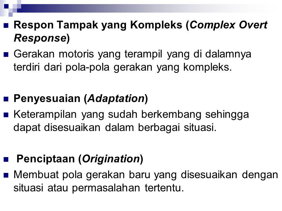 Respon Tampak yang Kompleks (Complex Overt Response) Gerakan motoris yang terampil yang di dalamnya terdiri dari pola-pola gerakan yang kompleks.