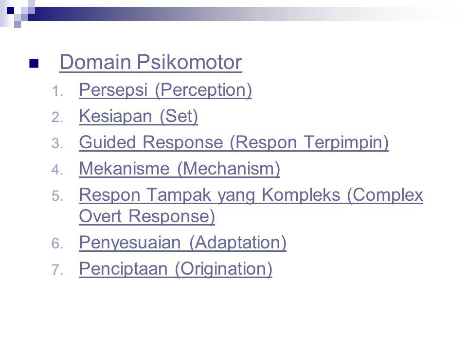 Domain Psikomotor 1.Persepsi (Perception) Persepsi (Perception) 2.