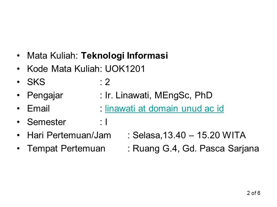 2 of 6 Mata Kuliah: Teknologi Informasi Kode Mata Kuliah: UOK1201 SKS: 2 Pengajar: Ir. Linawati, MEngSc, PhD Email: linawati at domain unud ac idlinaw