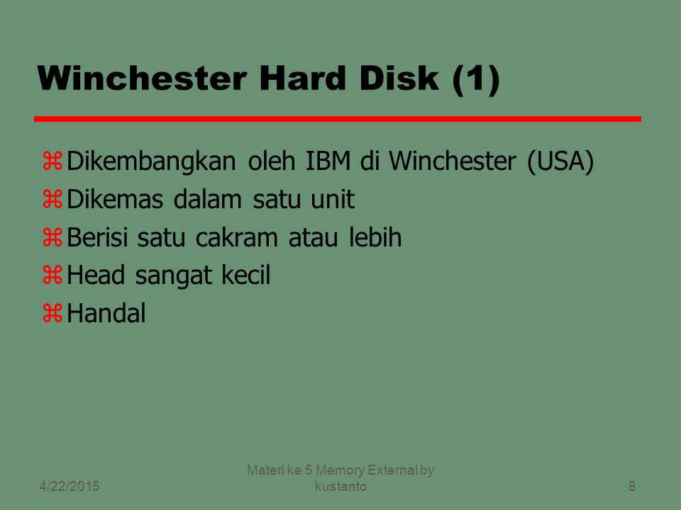 7 Floppy Disk z8 , 5.25 , 3.5 zKapasitas kecil ysampai 1.44Mbyte (ada yg 2.88M) zLambat zUmum dipakai zMurah 4/22/2015 Materi ke 5 Memory External by kustanto
