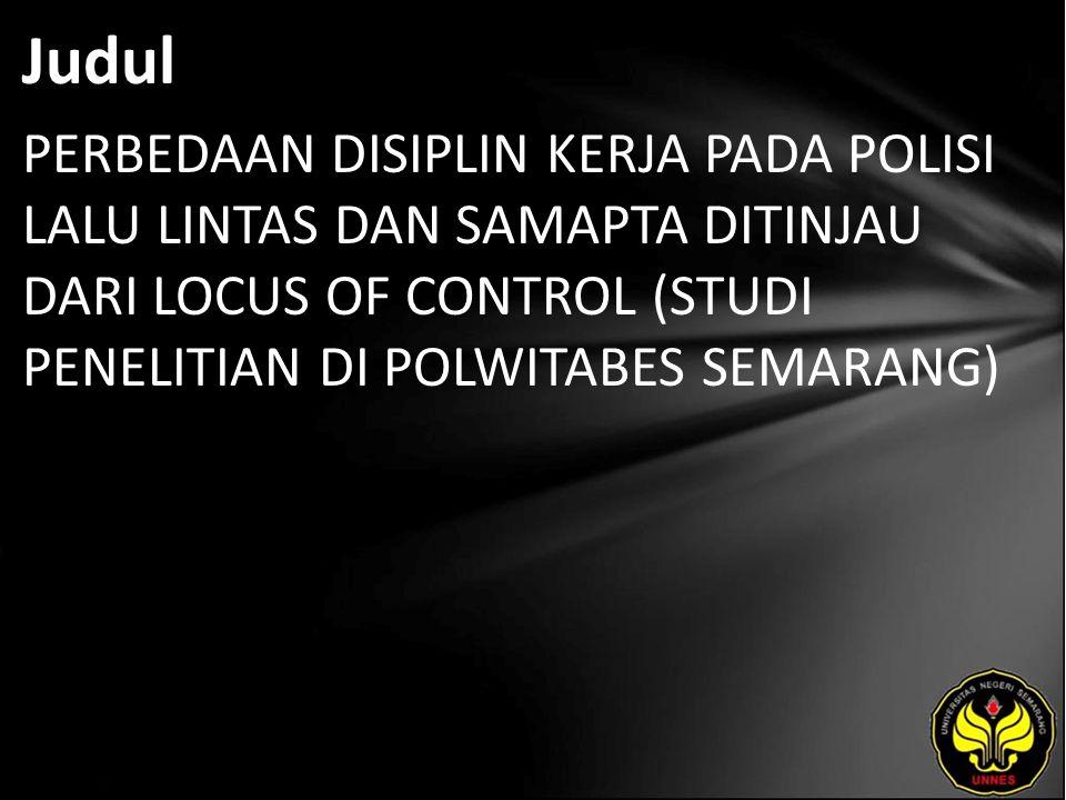 Judul PERBEDAAN DISIPLIN KERJA PADA POLISI LALU LINTAS DAN SAMAPTA DITINJAU DARI LOCUS OF CONTROL (STUDI PENELITIAN DI POLWITABES SEMARANG)