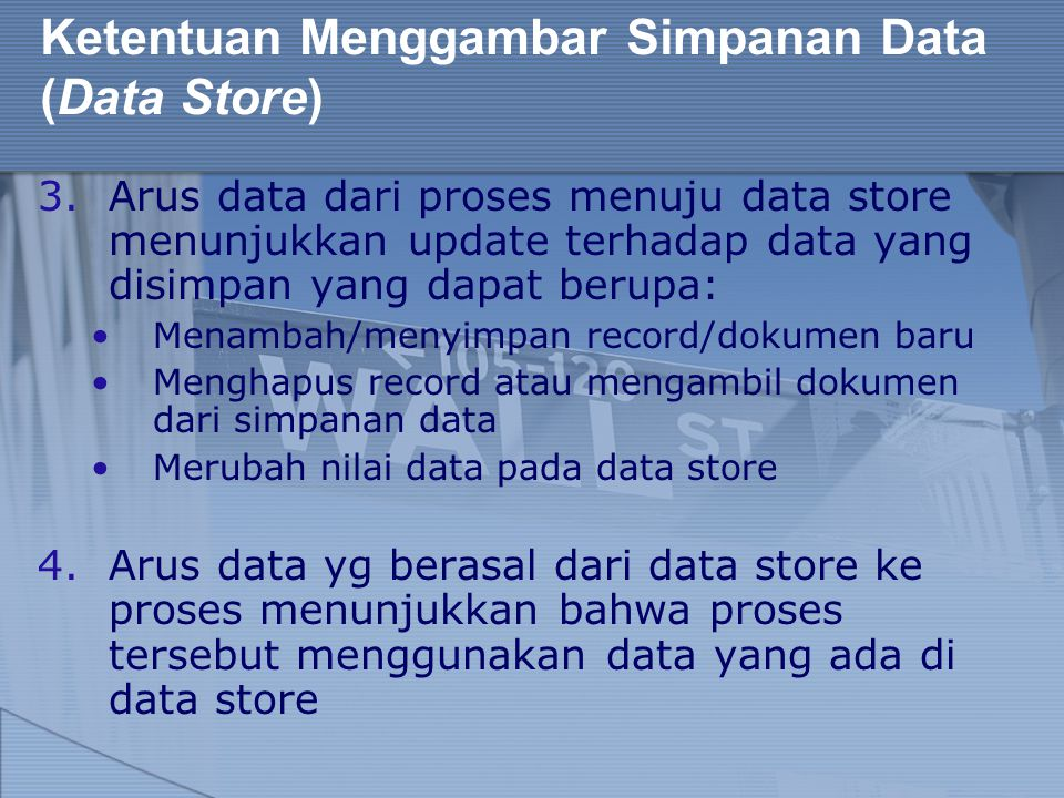 3.Arus data dari proses menuju data store menunjukkan update terhadap data yang disimpan yang dapat berupa: Menambah/menyimpan record/dokumen baru Men