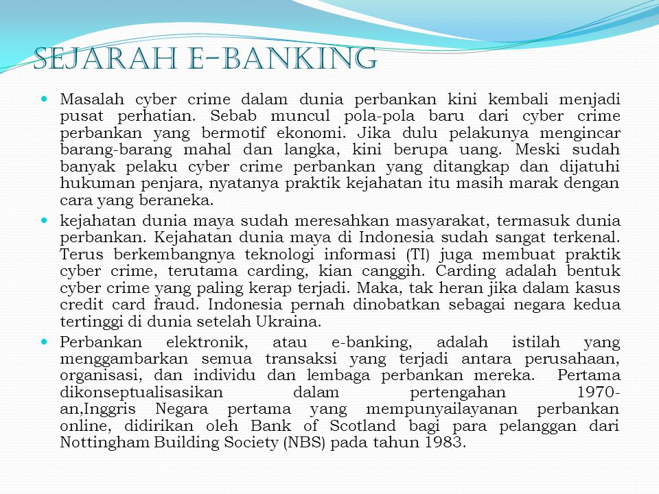 Pokok Bahasan 1. Sejarah E-banking 2. Pengertian E-banking 3. Jenis-Jenis Teknologi E-banking 4. Manfaat E-banking 5. Ancaman Keamanan pada E-banking