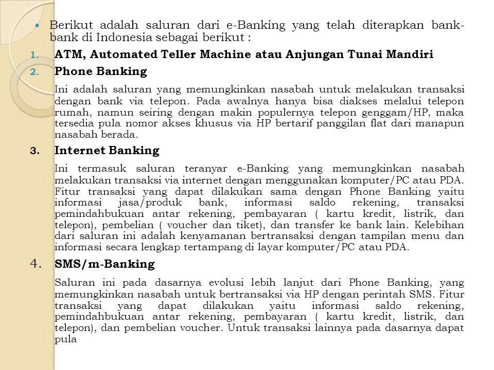 P ENGERTIAN E- BANKING Electronic Banking (e-banking) merupakan suatu aktifitas layanan perbankan yang menggabungkan antara sistem informasi dan teknologi, e-banking meliputi phone banking, mobile banking, dan internet banking.