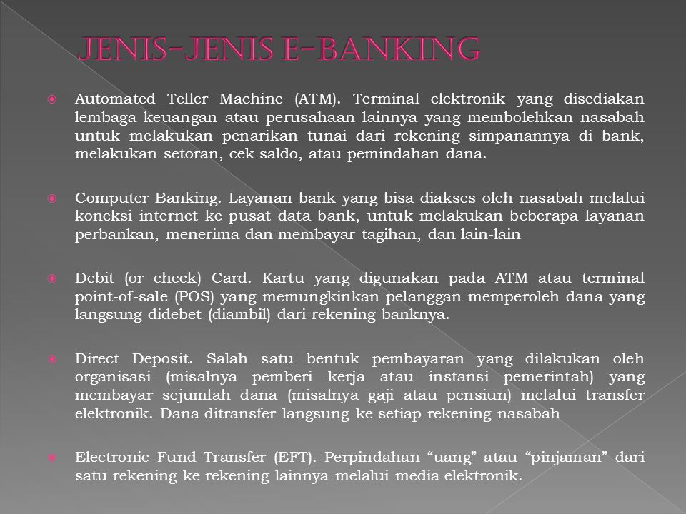 Berikut adalah saluran dari e-Banking yang telah diterapkan bank- bank di Indonesia sebagai berikut : 1. ATM, Automated Teller Machine atau Anjungan T