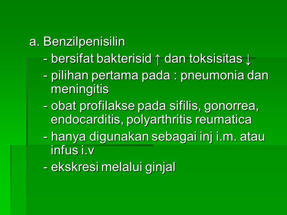 a. Benzilpenisilin - bersifat bakterisid ↑ dan toksisitas ↓ - bersifat bakterisid ↑ dan toksisitas ↓ - pilihan pertama pada : pneumonia dan meningitis