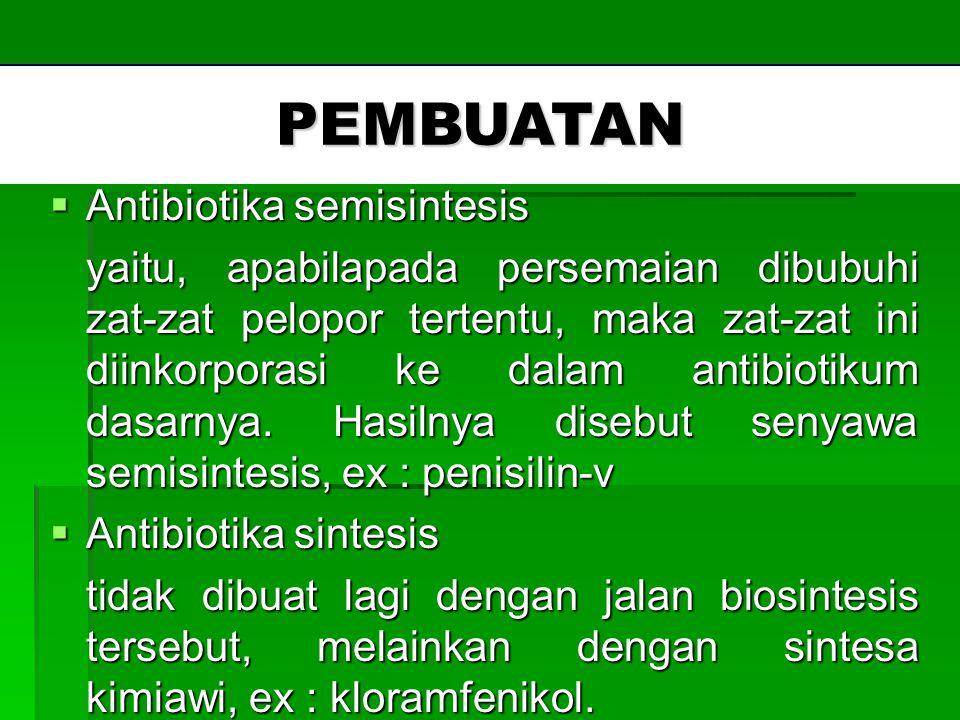 PEMBUATAN  Antibiotika semisintesis yaitu, apabilapada persemaian dibubuhi zat-zat pelopor tertentu, maka zat-zat ini diinkorporasi ke dalam antibiot