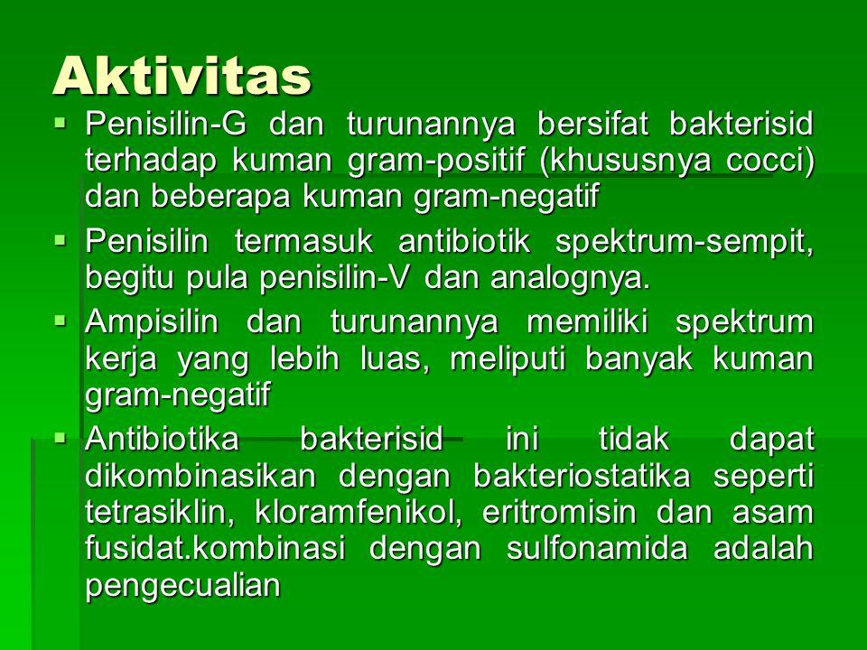 Aktivitas  Penisilin-G dan turunannya bersifat bakterisid terhadap kuman gram-positif (khususnya cocci) dan beberapa kuman gram-negatif  Penisilin t