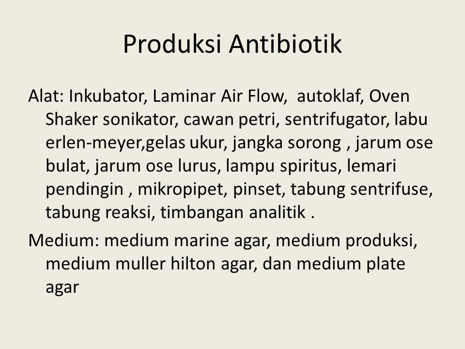 Produksi Antibiotik Alat: Inkubator, Laminar Air Flow, autoklaf, Oven Shaker sonikator, cawan petri, sentrifugator, labu erlen-meyer,gelas ukur, jangk