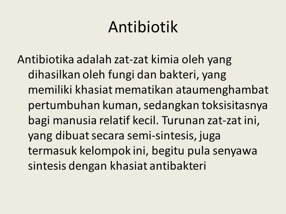 Antibiotik Antibiotika adalah zat-zat kimia oleh yang dihasilkan oleh fungi dan bakteri, yang memiliki khasiat mematikan ataumenghambat pertumbuhan ku