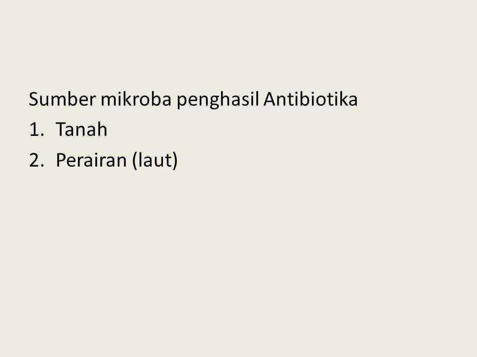 Sumber mikroba penghasil Antibiotika 1.Tanah 2.Perairan (laut)