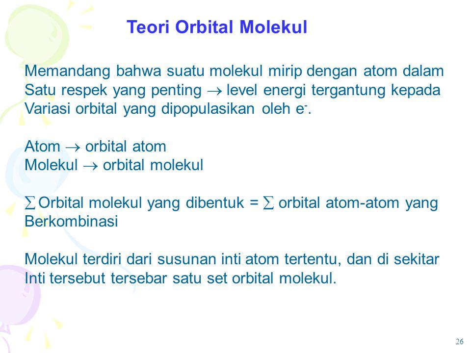 Teori Orbital Molekul Memandang bahwa suatu molekul mirip dengan atom dalam Satu respek yang penting  level energi tergantung kepada Variasi orbital