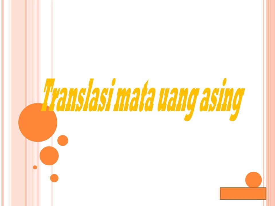 Lana Sularto M ETODE T RANSLASI M ATA U ANG A SING Metode kurs berganda (Multiple Rate) * metode moneter - non moneter Aset dan kewajiban moneter (kas,piutang & utang) ditranslasi memakai kurs berlaku Unsur NON moneter (aset tetap,investasi jk.pjg & persediaan, ditranslasi menggunakan kurs historis)