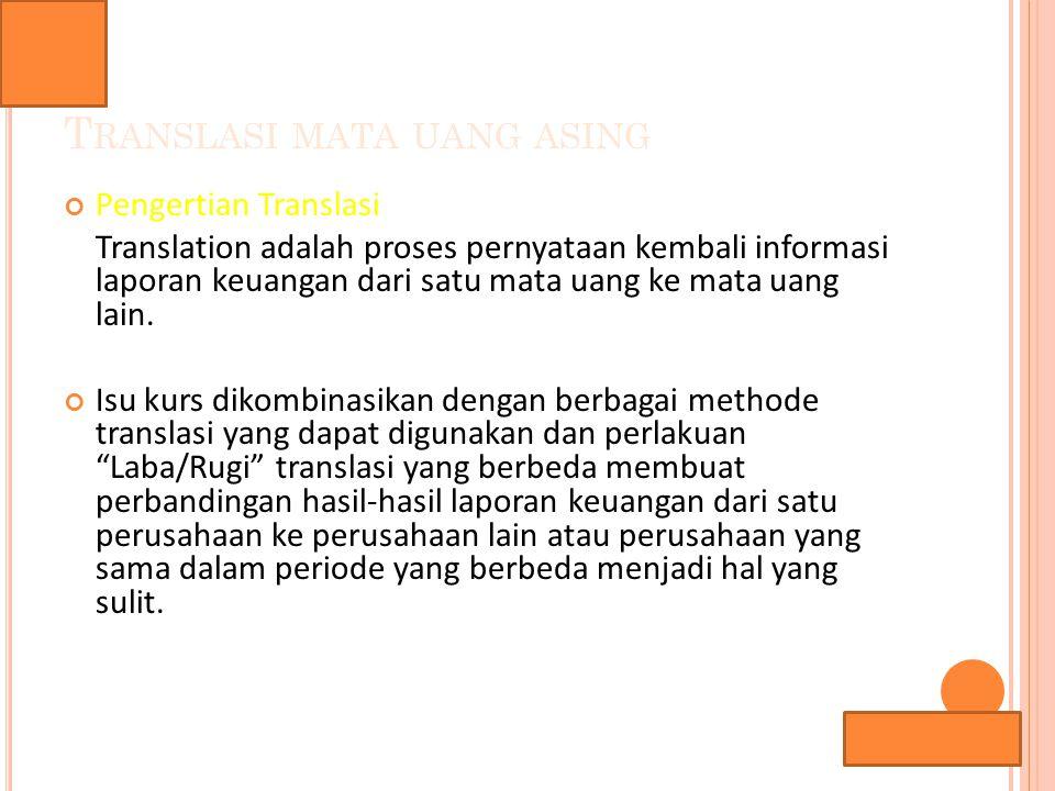 Lana Sularto M ETODE T RANSLASI M ATA U ANG A SING Metode kurs berganda (Multiple Rate) * metode temporal Uang, piutang & utang yang diukur pada jumlah yang dijanjikan seharusnya ditranslasi memakai kurs berlaku pada tanggal neraca.