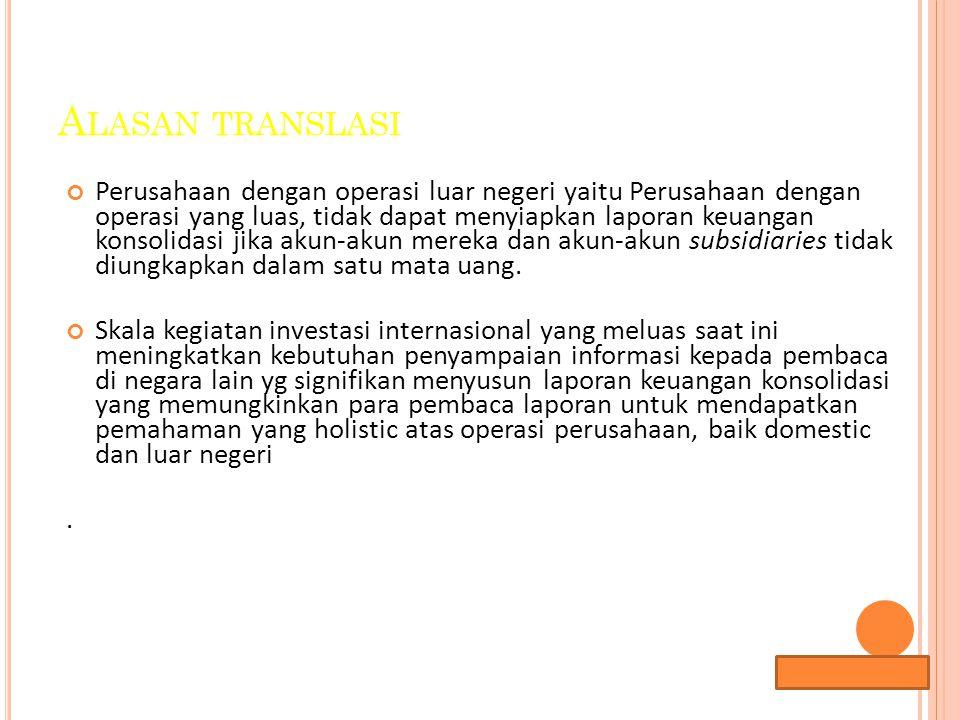Lana Sularto A LASAN TRANSLASI Alasan lain : Mencatat transaksi valuta asing Melaporkan aktivitas cabang internasional & anak perusahaan Melaporkan hasil operasi independen di luar negeri.