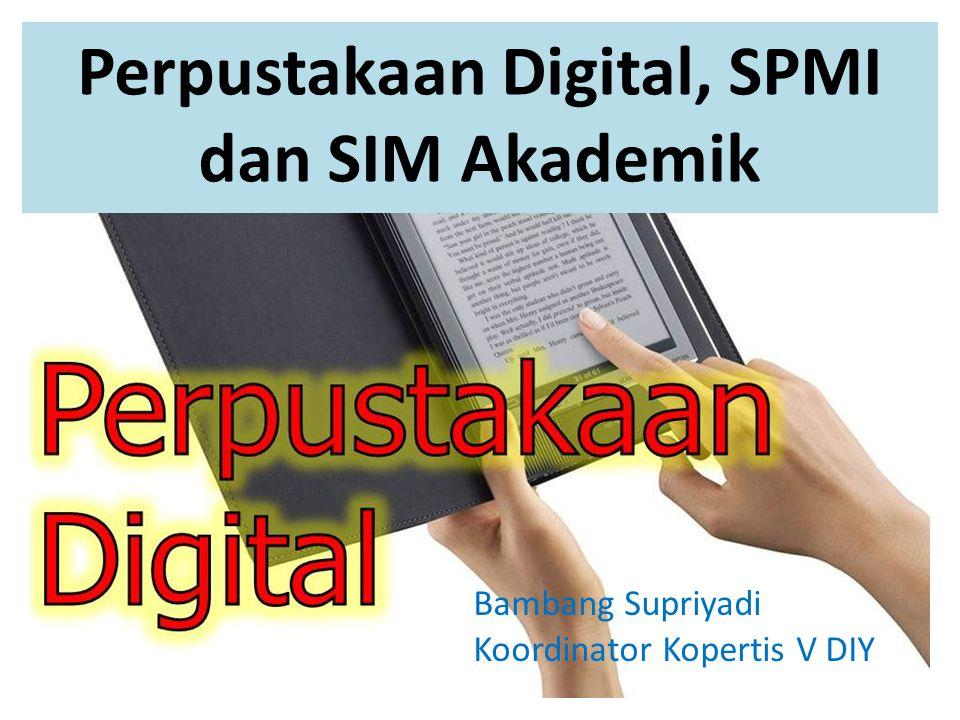 Perpustakaan Digital, SPMI dan SIM Akademik Bambang Supriyadi Koordinator Kopertis V DIY