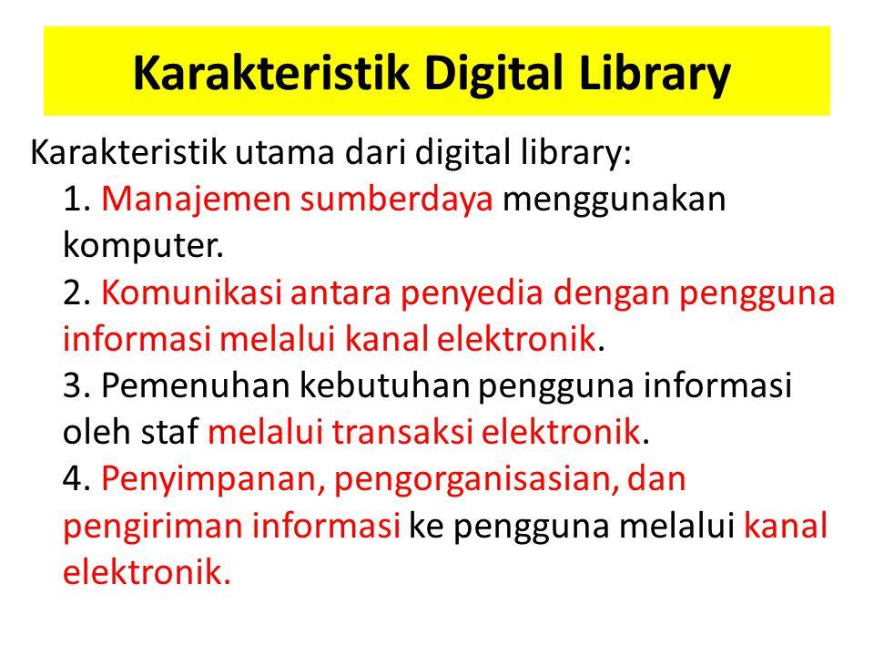 Karakteristik Digital Library Karakteristik utama dari digital library: 1. Manajemen sumberdaya menggunakan komputer. 2. Komunikasi antara penyedia de
