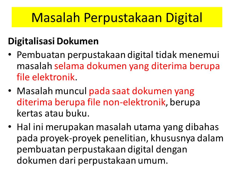 Masalah Perpustakaan Digital Digitalisasi Dokumen Pembuatan perpustakaan digital tidak menemui masalah selama dokumen yang diterima berupa file elektronik.