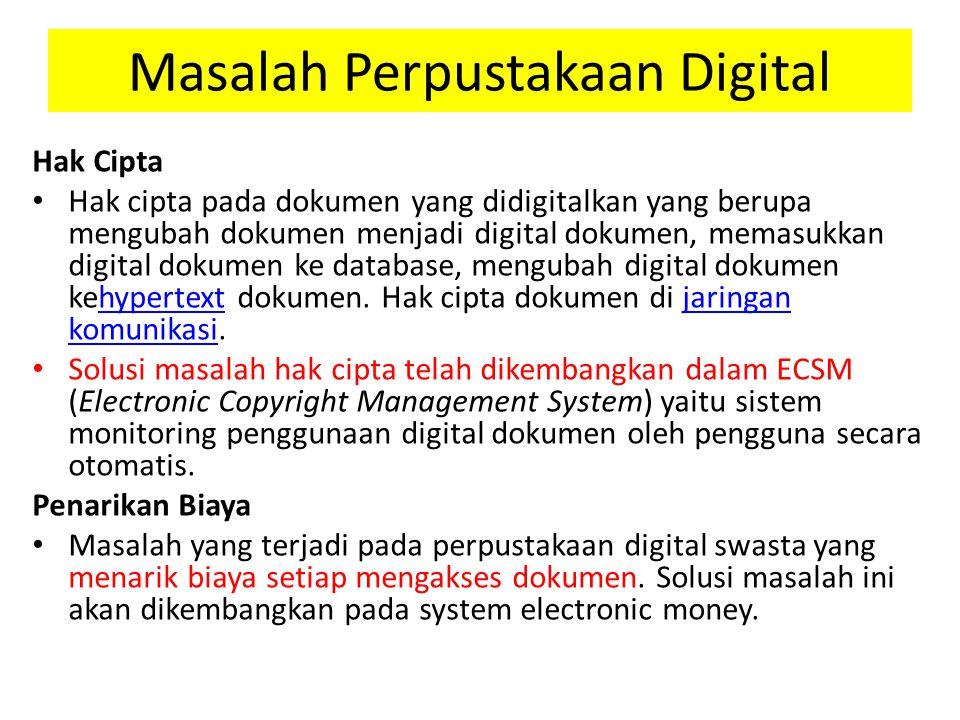 Masalah Perpustakaan Digital Hak Cipta Hak cipta pada dokumen yang didigitalkan yang berupa mengubah dokumen menjadi digital dokumen, memasukkan digital dokumen ke database, mengubah digital dokumen kehypertext dokumen.