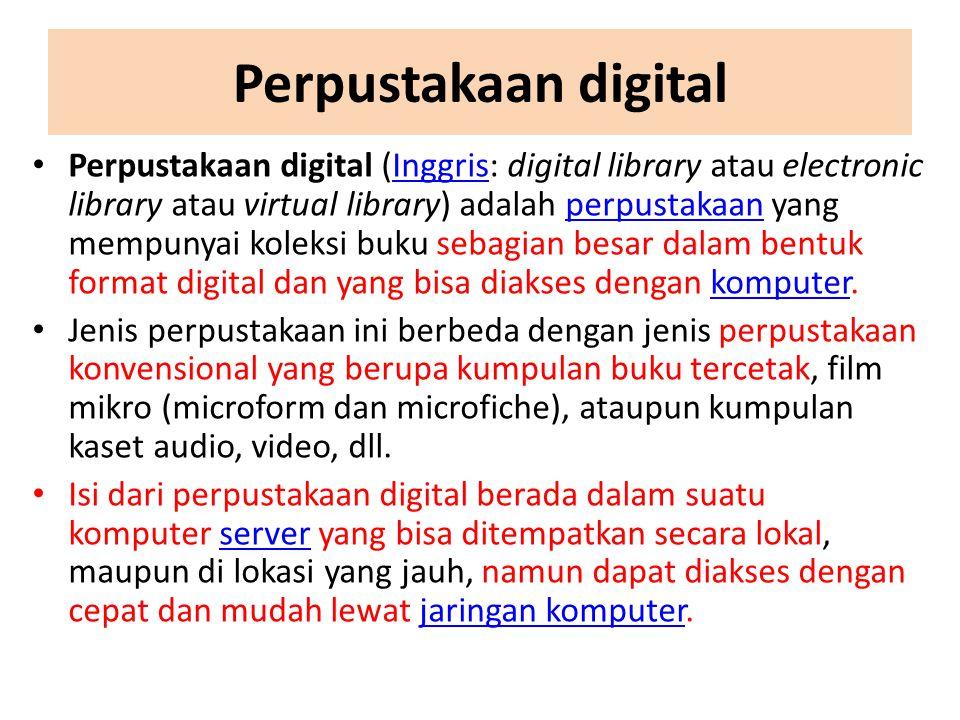Perpustakaan digital Perpustakaan digital (Inggris: digital library atau electronic library atau virtual library) adalah perpustakaan yang mempunyai k
