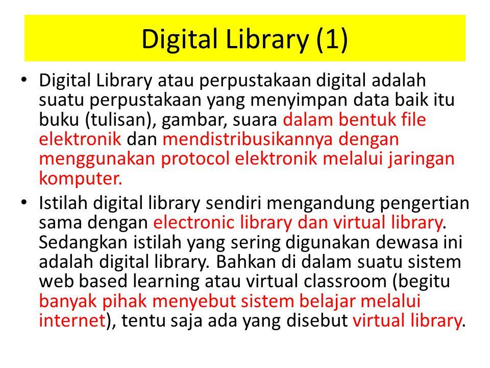 Digital Library (1) Digital Library atau perpustakaan digital adalah suatu perpustakaan yang menyimpan data baik itu buku (tulisan), gambar, suara dalam bentuk file elektronik dan mendistribusikannya dengan menggunakan protocol elektronik melalui jaringan komputer.