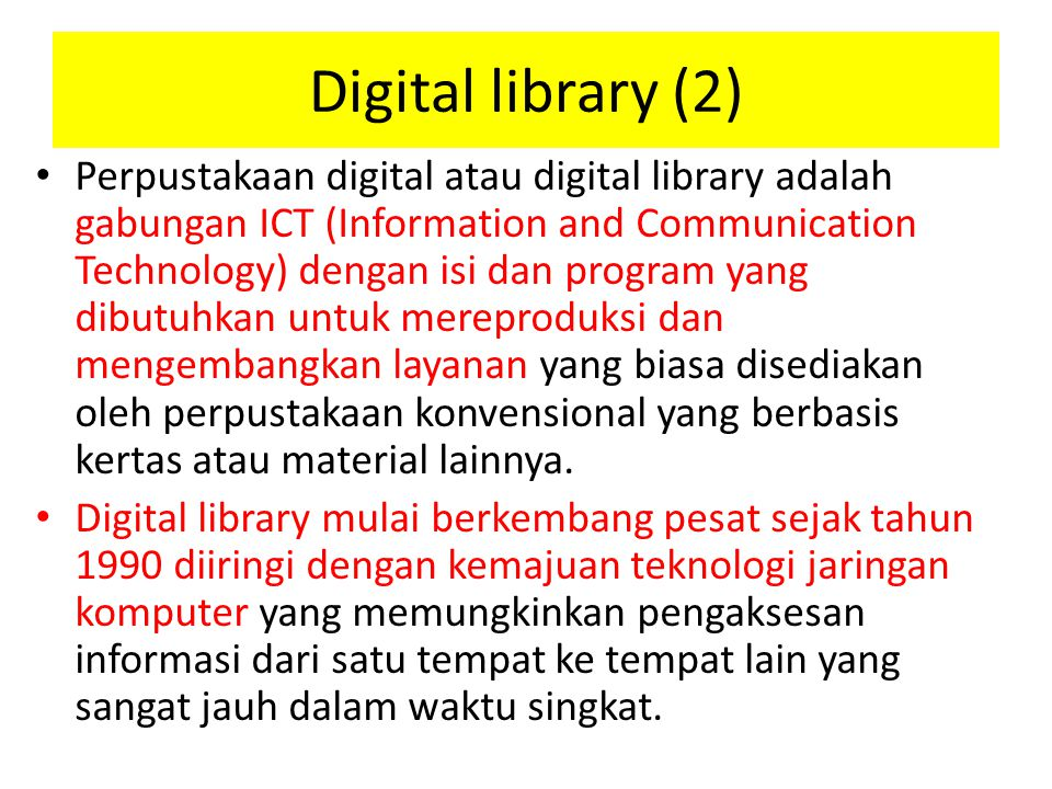 Digital library (2) Perpustakaan digital atau digital library adalah gabungan ICT (Information and Communication Technology) dengan isi dan program ya