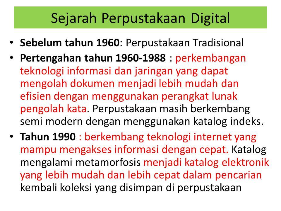 Sejarah Perpustakaan Digital Sebelum tahun 1960: Perpustakaan Tradisional Pertengahan tahun 1960-1988 : perkembangan teknologi informasi dan jaringan