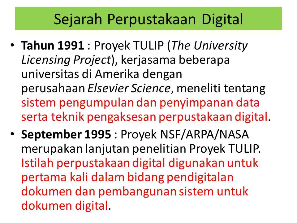 Sejarah Perpustakaan Digital Tahun 1991 : Proyek TULIP (The University Licensing Project), kerjasama beberapa universitas di Amerika dengan perusahaan Elsevier Science, meneliti tentang sistem pengumpulan dan penyimpanan data serta teknik pengaksesan perpustakaan digital.