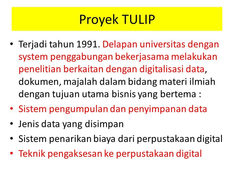 Proyek TULIP Terjadi tahun 1991. Delapan universitas dengan system penggabungan bekerjasama melakukan penelitian berkaitan dengan digitalisasi data, d