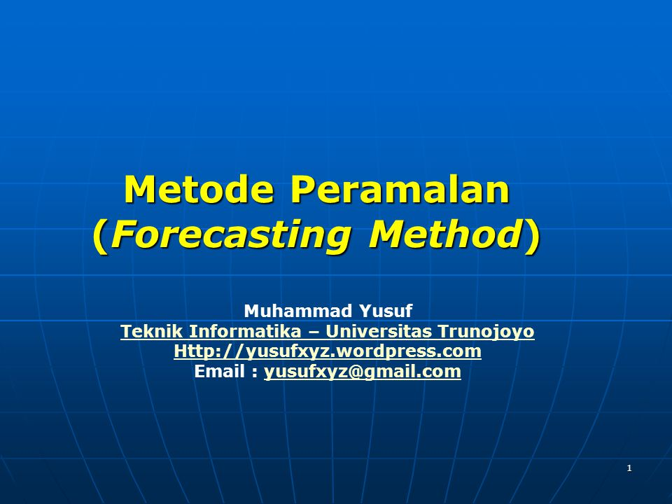 1 Metode Peramalan (Forecasting Method) Muhammad Yusuf Teknik Informatika – Universitas Trunojoyo Http://yusufxyz.wordpress.com Email : yusufxyz@gmail.comyusufxyz@gmail.com