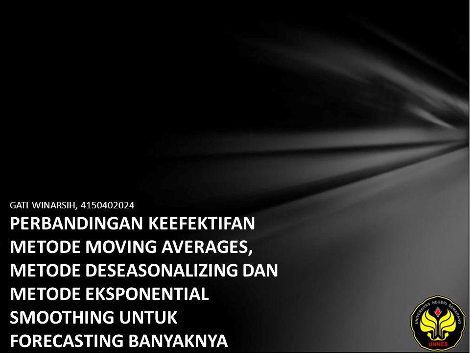GATI WINARSIH, 4150402024 PERBANDINGAN KEEFEKTIFAN METODE MOVING AVERAGES, METODE DESEASONALIZING DAN METODE EKSPONENTIAL SMOOTHING UNTUK FORECASTING BANYAKNYA PENGUNJUNG PADA OBYEK WISATA GROJOGAN SEWU KARANGANYAR