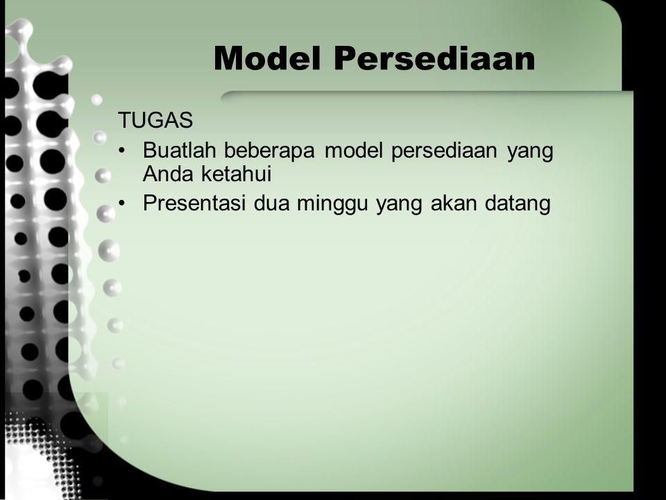 TUGAS Buatlah beberapa model persediaan yang Anda ketahui Presentasi dua minggu yang akan datang Model Persediaan