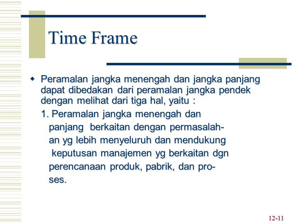 Time Frame  Peramalan jangka menengah dan jangka panjang dapat dibedakan dari peramalan jangka pendek dengan melihat dari tiga hal, yaitu : 1. Perama