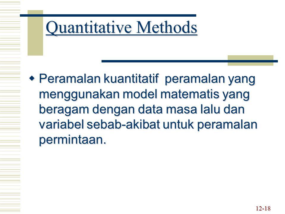 Quantitative Methods  Peramalan kuantitatif peramalan yang menggunakan model matematis yang beragam dengan data masa lalu dan variabel sebab-akibat u