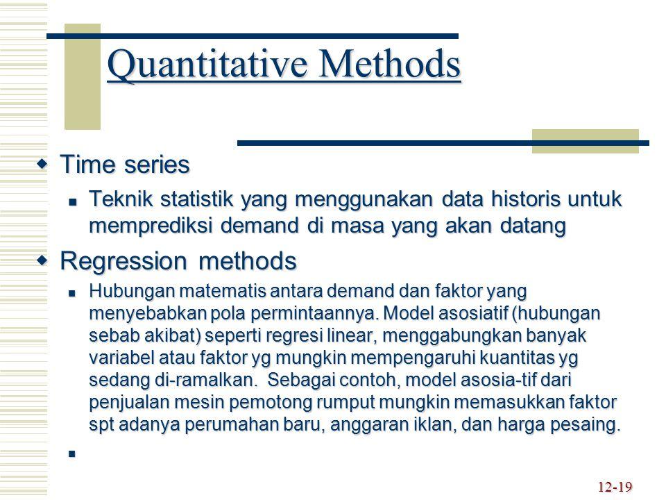 12-19 Quantitative Methods  Time series Teknik statistik yang menggunakan data historis untuk memprediksi demand di masa yang akan datang Teknik stat