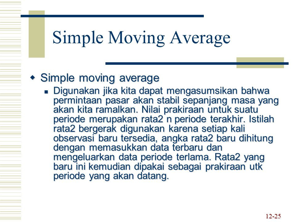 12-26 Simple Moving Average MA n = n i = 1  DiDiDiDi n where n =jumlah periode dalam rata-rata bergerak D i =permintaan periode i