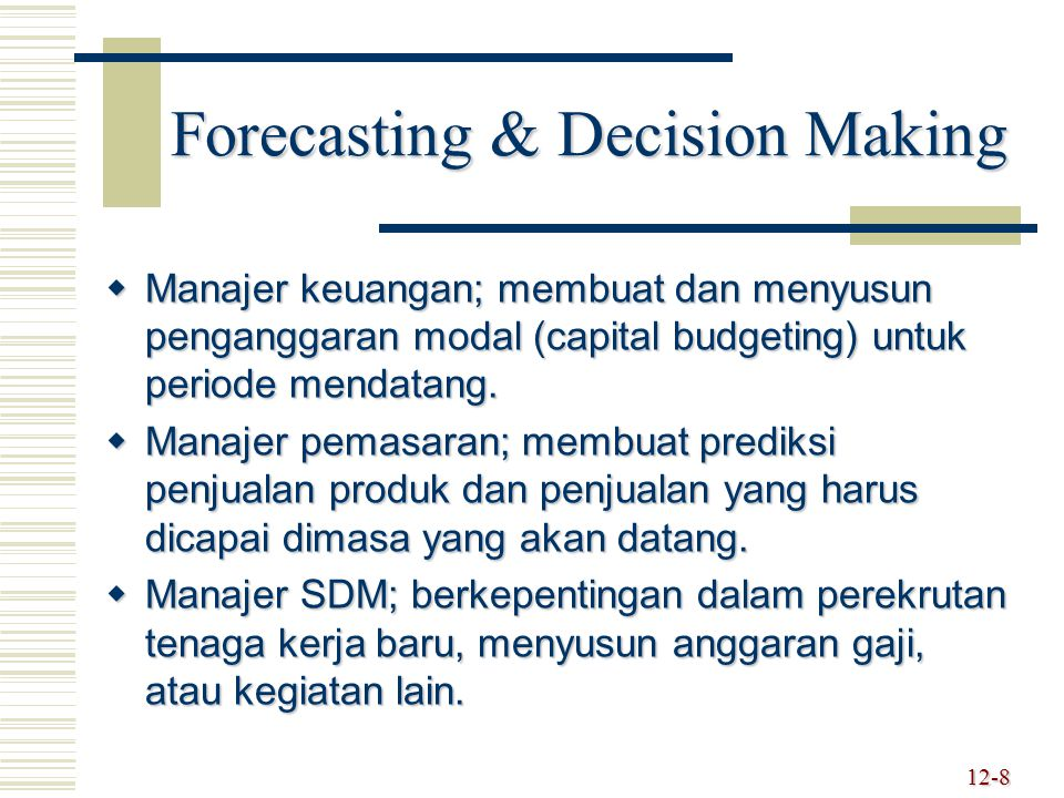 12-9 Types of Forecasting Methods  Tergantung dari : time frame (rentang waktu) time frame (rentang waktu) demand behavior demand behavior