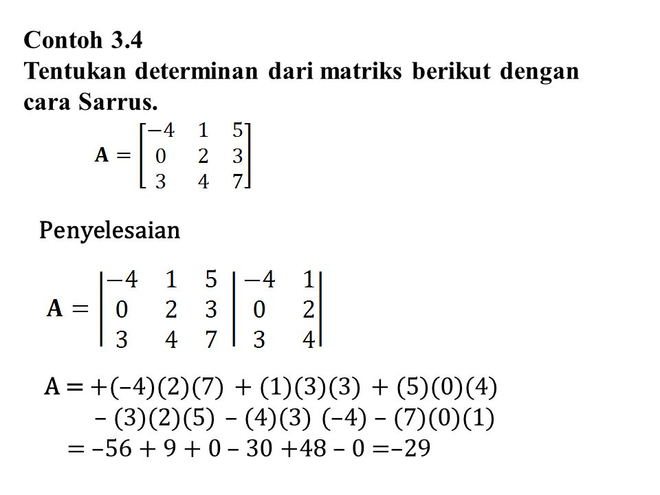 Contoh 3.4 Tentukan determinan dari matriks berikut dengan cara Sarrus. Penyelesaian A = +(–4)(2)(7) + (1)(3)(3) + (5)(0)(4) – (3)(2)(5) – (4)(3) (–4)