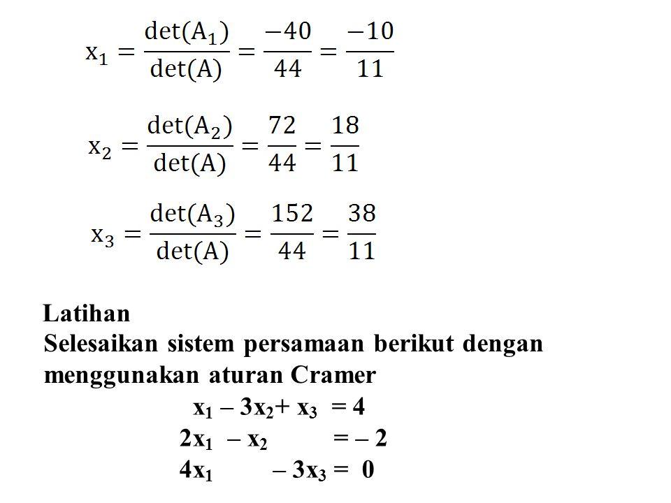 Latihan x 1 – 3x 2 + x 3 = 4 2x 1 – x 2 = – 2 4x 1 – 3x 3 = 0 Selesaikan sistem persamaan berikut dengan menggunakan aturan Cramer