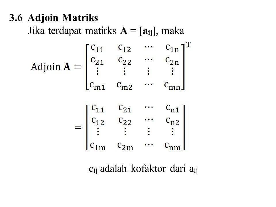 3.6 Adjoin Matriks Jika terdapat matirks A = [a ij ], maka c ij adalah kofaktor dari a ij