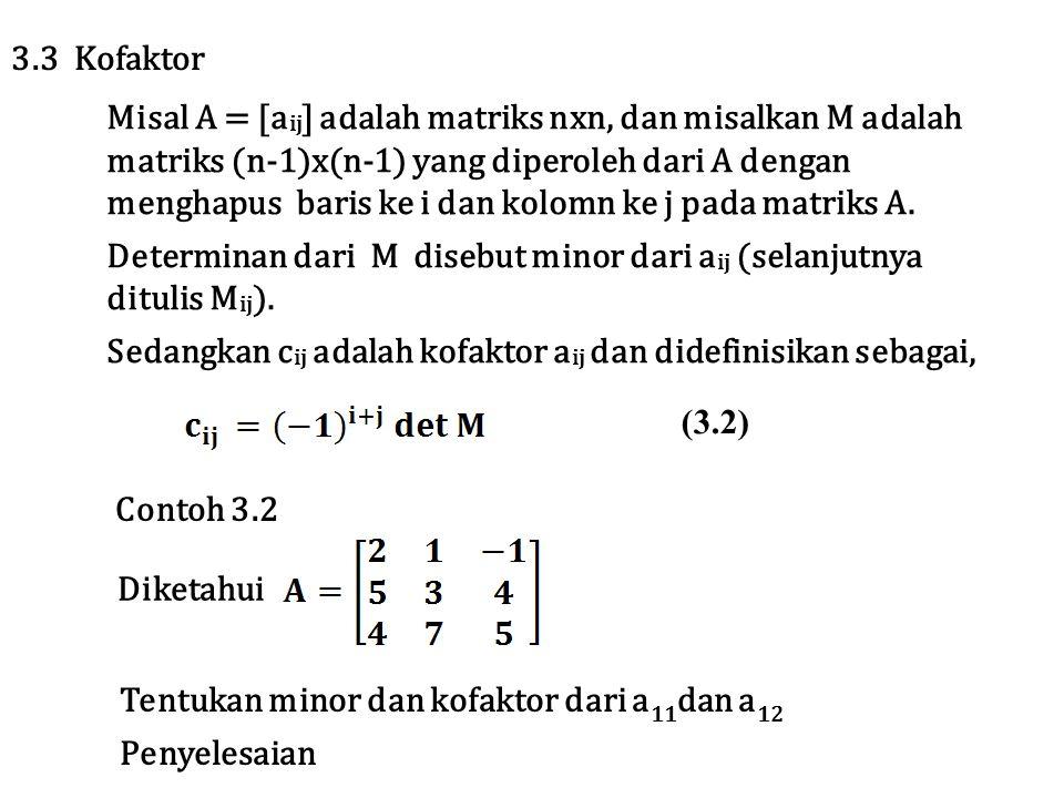 Misal A = [a ij ] adalah matriks nxn, dan misalkan M adalah matriks (n-1)x(n-1) yang diperoleh dari A dengan menghapus baris ke i dan kolomn ke j pada