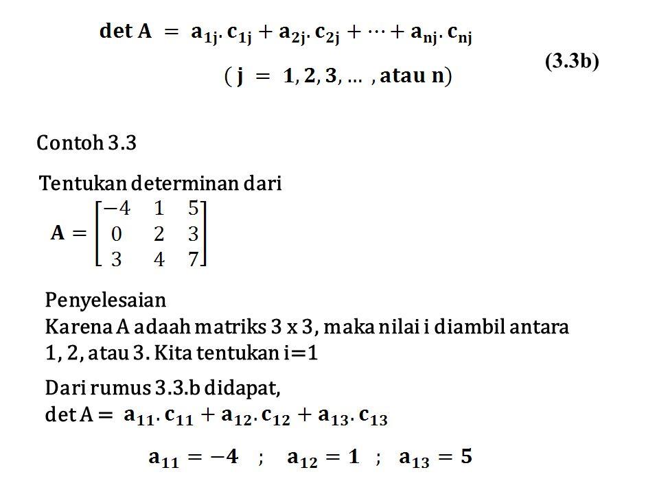 Tentukan determinan dari Penyelesaian Karena A adaah matriks 3 x 3, maka nilai i diambil antara 1, 2, atau 3. Kita tentukan i=1 Dari rumus 3.3.b didap