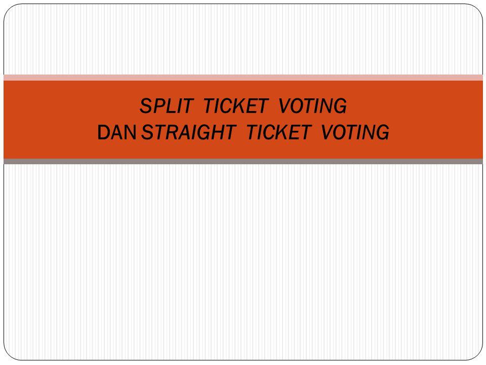 SPLIT TICKET VOTING DAN STRAIGHT TICKET VOTING