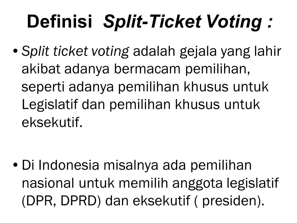 Definisi Split-Ticket Voting : Split ticket voting adalah gejala yang lahir akibat adanya bermacam pemilihan, seperti adanya pemilihan khusus untuk Le