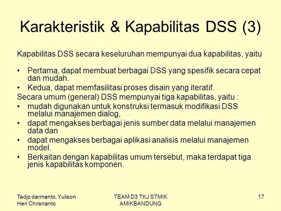 Tedjo darmanto, Yulison Heri Chrisnanto TEAM D3 TKJ STMIK AMIKBANDUNG 17 Karakteristik & Kapabilitas DSS (3) Kapabilitas DSS secara keseluruhan mempun