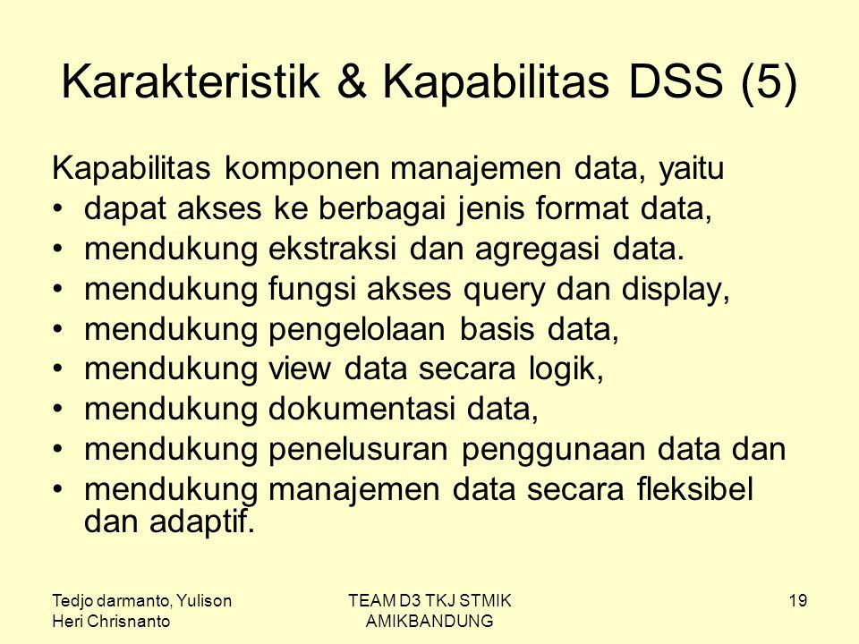 Tedjo darmanto, Yulison Heri Chrisnanto TEAM D3 TKJ STMIK AMIKBANDUNG 19 Karakteristik & Kapabilitas DSS (5) Kapabilitas komponen manajemen data, yait
