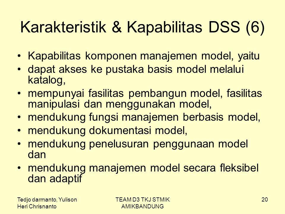 Tedjo darmanto, Yulison Heri Chrisnanto TEAM D3 TKJ STMIK AMIKBANDUNG 20 Karakteristik & Kapabilitas DSS (6) Kapabilitas komponen manajemen model, yai